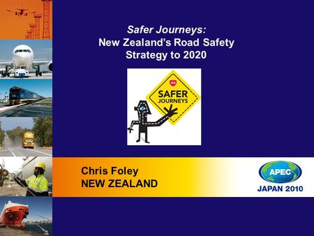 Safer Journeys: New Zealand's Road Safety Strategy to 2020 Chris Foley NEW ZEALAND.