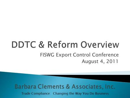 FISWG Export Control Conference August 4, 2011 Trade Compliance: Changing the Way You Do Business.