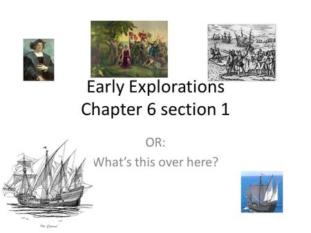 Early Explorations Chapter 6 section 1 OR: What's this over here?