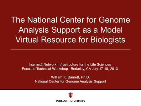 The National Center for Genome Analysis Support as a Model Virtual Resource for Biologists Internet2 Network Infrastructure for the Life Sciences Focused.