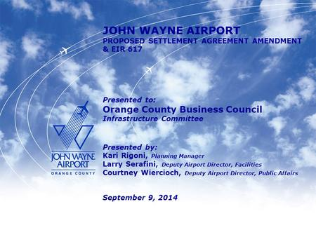 JOHN WAYNE AIRPORT PROPOSED SETTLEMENT AGREEMENT AMENDMENT & EIR 617 Presented to: Orange County Business Council Infrastructure Committee Presented by:
