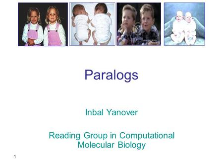 1 Paralogs Inbal Yanover Reading Group in Computational Molecular Biology.