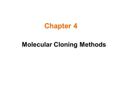 Chapter 4 Molecular Cloning Methods. Gene Cloning The Role of Restriction Endonuclease.