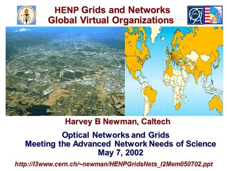 Harvey B Newman, Caltech Harvey B Newman, Caltech Optical Networks and Grids Meeting the Advanced Network Needs of Science May 7, 2002 Optical Networks.