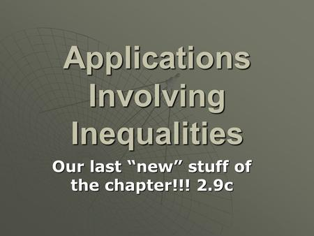 "Applications Involving Inequalities Our last ""new"" stuff of the chapter!!! 2.9c."