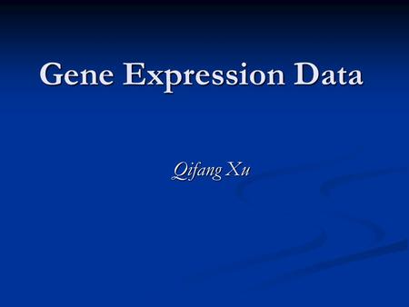 Gene Expression Data Qifang Xu. Outline cDNA Microarray Technology cDNA Microarray Technology Data Representation Data Representation Statistical Analysis.