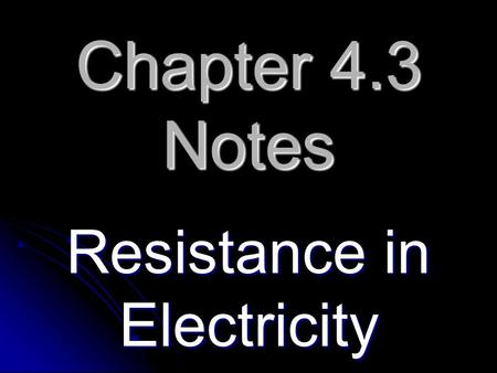 Chapter 4.3 Notes Resistance in Electricity. Charges can easily flow through conductors because they contain many free electrons. Charges can easily flow.