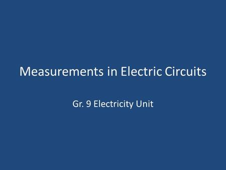 Measurements in Electric Circuits Gr. 9 Electricity Unit.