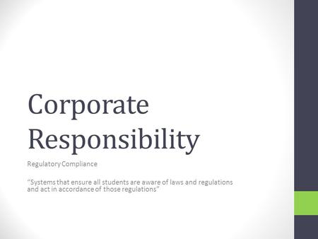 "Corporate Responsibility Regulatory Compliance ""Systems that ensure all students are aware of laws and regulations and act in accordance of those regulations"""