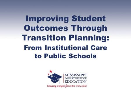 Improving Student Outcomes Through Transition Planning: From Institutional Care to Public Schools.