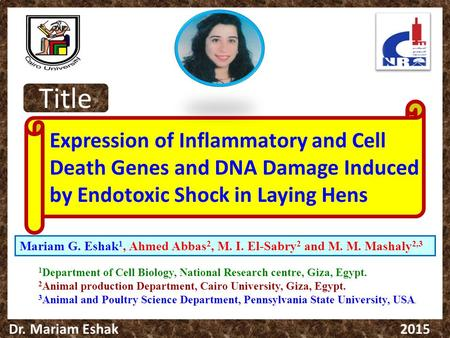 Dr. Mariam Eshak 2015 Expression of Inflammatory and Cell Death Genes and DNA Damage Induced by Endotoxic Shock in Laying Hens Mariam G. Eshak 1, Ahmed.