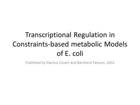 Transcriptional Regulation in Constraints-based metabolic Models of E. coli Published by Markus Covert and Bernhard Palsson, 2002.