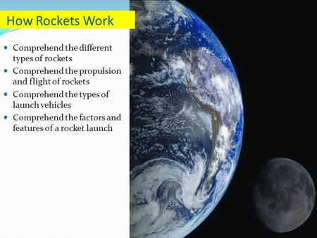 Comprehend the different types of rockets Comprehend the propulsion and flight of rockets Comprehend the types of launch vehicles Comprehend the factors.