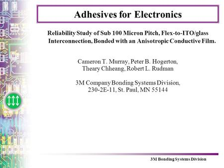 3M Bonding Systems Division Adhesives for Electronics Reliability Study of Sub 100 Micron Pitch, Flex-to-ITO/glass Interconnection, Bonded with an Anisotropic.