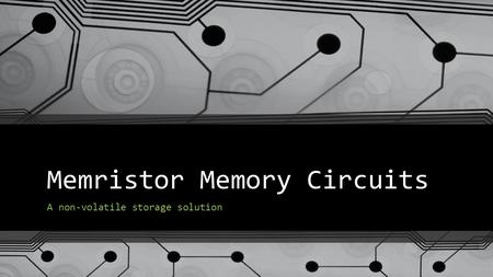 Memristor Memory Circuits A non-volatile storage solution.