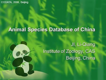 Animal Species Database of China JI, Li-Qiang Institute of Zoology, CAS Beijing, China CODATA, 2006, Beijing.