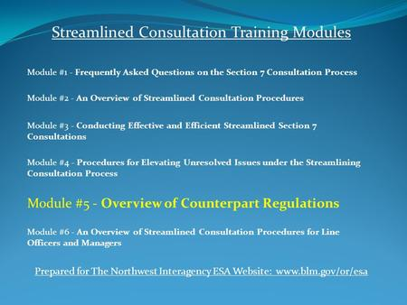 Streamlined Consultation Training Modules Module #1 - Frequently Asked Questions on the Section 7 Consultation Process Module #2 - An Overview of Streamlined.
