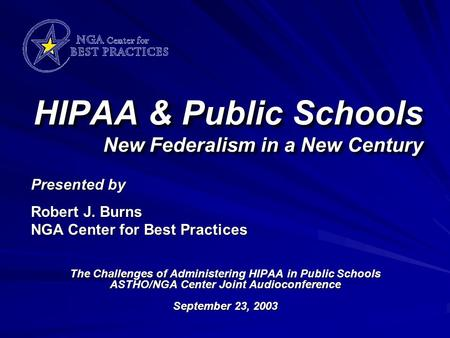 HIPAA & Public Schools New Federalism in a New Century The Challenges of Administering HIPAA in Public Schools ASTHO/NGA Center Joint Audioconference September.