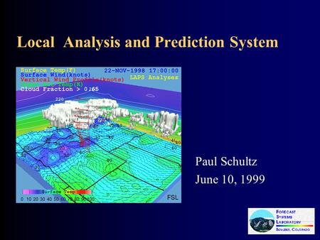 Local Analysis and Prediction System Paul Schultz June 10, 1999.