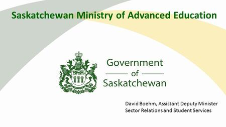 David Boehm, Assistant Deputy Minister Sector Relations and Student Services Saskatchewan Ministry of Advanced Education.