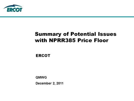 December 2, 2011 QMWG Summary of Potential Issues with NPRR385 Price Floor ERCOT.