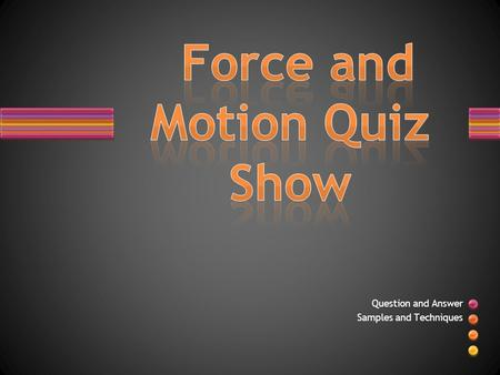 Question and Answer Samples and Techniques. TRUE or FALSE? Newton's third law of motion involves a force pair acting on an object.