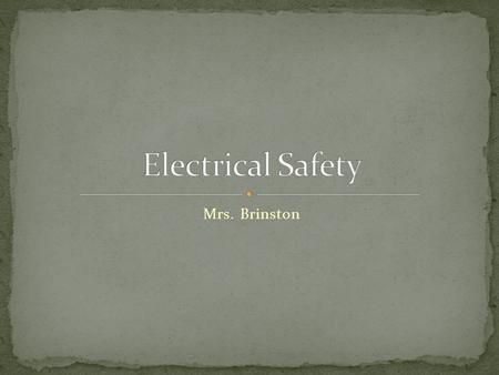 Mrs. Brinston. a. Electrical malfunction is the second leading cause of fires in hospitals. b. Fortunately, electricity is also the most manageable of.