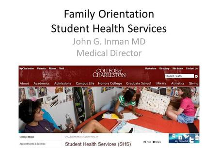 Family Orientation Student Health Services John G. Inman MD Medical Director.