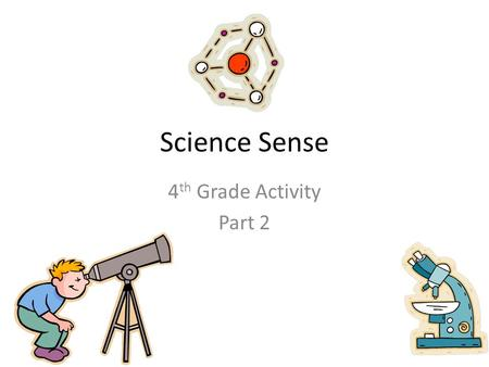 Science Sense 4 th Grade Activity Part 2. Biological Sciences.
