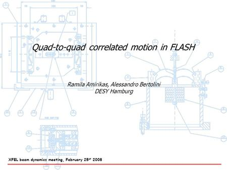 Quad-to-quad correlated motion in FLASH Ramila Amirikas, Alessandro Bertolini DESY Hamburg XFEL beam dynamics meeting, February 25 st 2008.