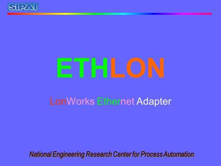 ETHLON LonWorks Ethernet Adapter Conventional Approach SIPAI Solution ETHLON DIRECTLY REPLACES SLTA-10 OR SLTA CONNECTIONS.