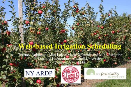 Web-based Irrigation Scheduling Terence Robinson, Alan Lakso Mario Miranda and Mike Fargione Dept. of Horticulture, Cornell University Geneva, NY 14456.