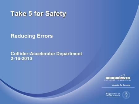 Reducing Errors Collider-Accelerator Department 2-16-2010 Take 5 for Safety.