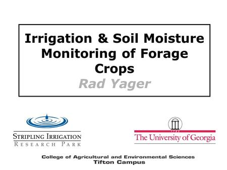 Irrigation & Soil Moisture Monitoring of Forage Crops Rad Yager.