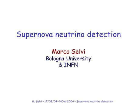 M. Selvi – 17/09/04 – NOW 2004 – Supernova neutrino detection Supernova neutrino detection Marco Selvi Bologna University & INFN.