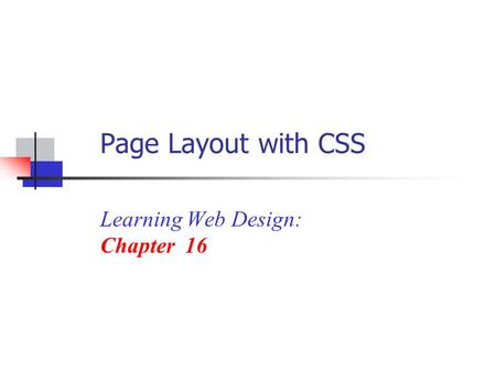 Page Layout with CSS Learning Web Design: Chapter 16.
