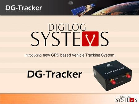 Introducing new GPS based Vehicle Tracking System DG-Tracker.