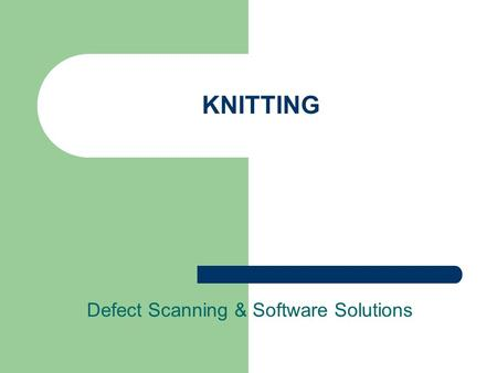 KNITTING Defect Scanning & Software Solutions. Basic Components of Solution Defect <strong>Scanner</strong> F-500 control unit Rs-485 <strong>Communication</strong> Network Application.