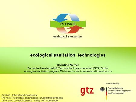 Ecosan – principles, technologies, projects Appropriate Technologies in Ccooperation Projects,16-17.12.05, Brescia 1 ecological sanitation: technologies.
