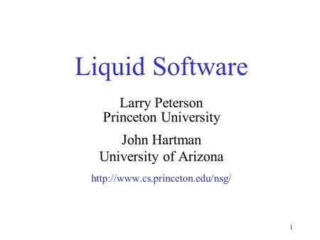 1 Liquid Software Larry Peterson Princeton University John Hartman University of Arizona