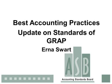 Best Accounting Practices Update on Standards of GRAP Erna Swart.