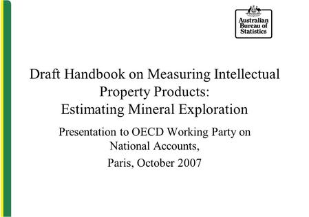 Draft Handbook on Measuring Intellectual Property Products: Estimating Mineral Exploration Presentation to OECD Working Party on National Accounts, Paris,