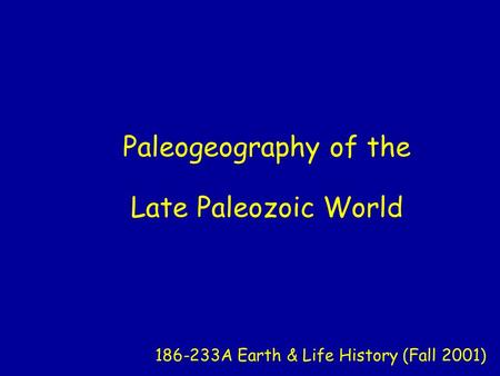 Paleogeography of the Late Paleozoic World 186-233A Earth & Life History (Fall 2001)