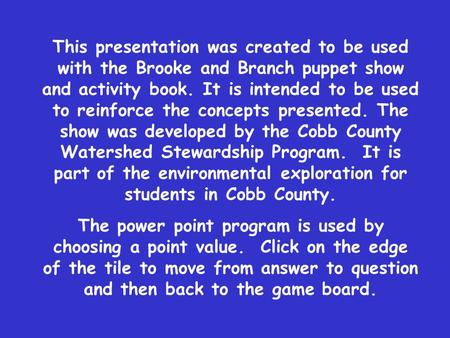 This presentation was created to be used with the Brooke and Branch puppet show and activity book. It is intended to be used to reinforce the concepts.
