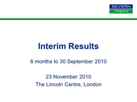 Interim Results 6 months to 30 September 2010 23 November 2010 The Lincoln Centre, London.