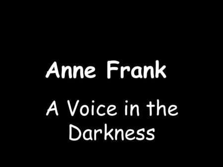 Anne Frank A Voice in the Darkness.