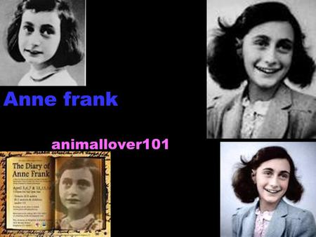 Anne frank animallover101. How did Anne Frank feel in hiding? Anne Frank had a terribly hard time living in the secret annexe. She had to spoiled and.
