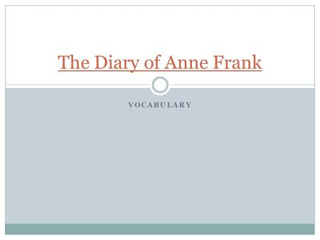 The Diary of Anne Frank Vocabulary.