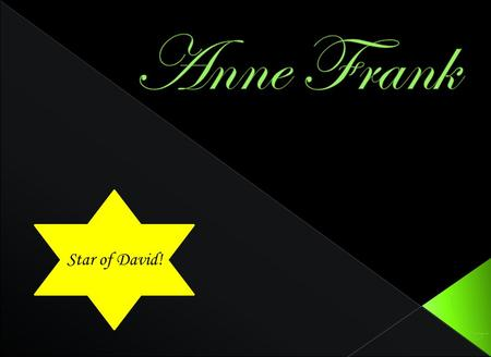 Star of David!  Anne Frank was born on July 12 th 1929 in Frankfurt, Germany.  Anne was part of the family business which worked by banking and the.
