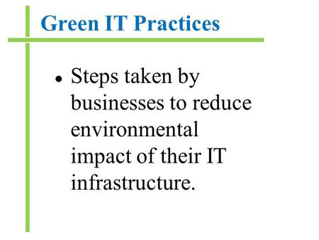 Green IT Practices Steps taken by businesses to reduce environmental impact of their IT infrastructure.